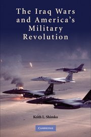 The Iraq Wars and America's Military Revolution cover