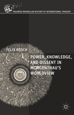 Power, Knowledge, and Dissent in Morgenthau's Worldview cover